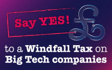 text: say yes to a windfall tax on big tech companies
